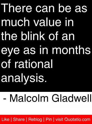 ... in months of rational analysis. - Malcolm Gladwell #quotes #quotations