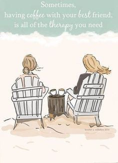 Sometimes having coffee with your best friend is all the therapy you ...