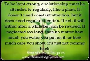 To be kept strong, a relationship must be attended to regularly