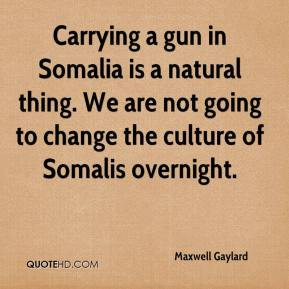 Maxwell Gaylard - Carrying a gun in Somalia is a natural thing. We are ...