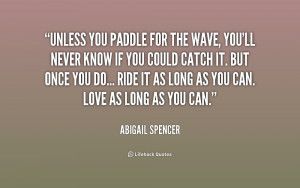 quote Abigail Spencer unless you paddle for the wave youll 231804 Wave ...