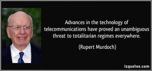 ... threat to totalitarian regimes everywhere. - Rupert Murdoch