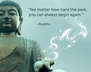 No matter how hard the past, you can always begin again.