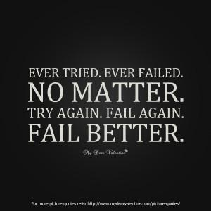 Ever Tried, Ever Failed. No Matter. Try Again, Fail Again. Fail Better