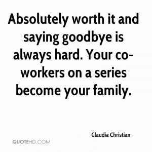 Absolutely worth it and saying goodbye is always hard. Your co-workers ...