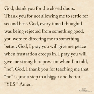 God thank you for the closed doors. Thank you for not allowing me to ...