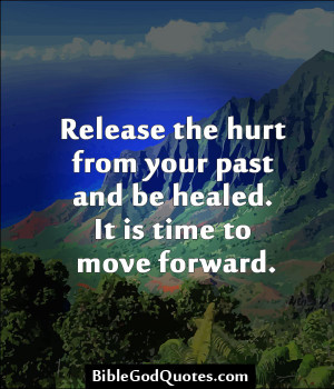 Release The Hurt From Your Past And Be Healed. It Is Time To Move ...