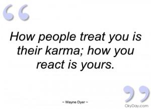 how people treat you is their karma wayne dyer