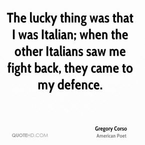 Gregory Corso - The lucky thing was that I was Italian; when the other ...