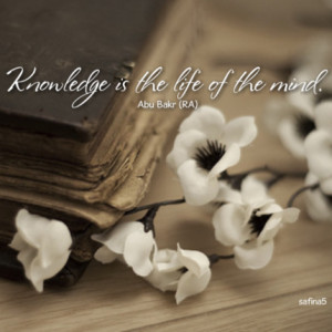 Abu Bakr as-Siddiq quote: Knowledge is the life of the mind