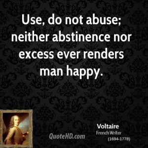Use, do not abuse; neither abstinence nor excess ever renders man ...
