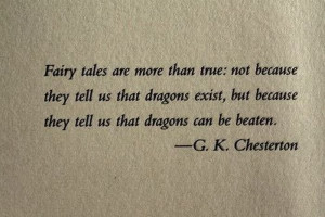 Fairy Tales are more than true not because they tell us that dragons ...