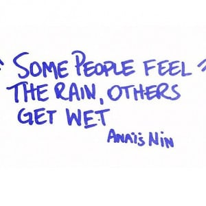 some people feel the rain others get wet.