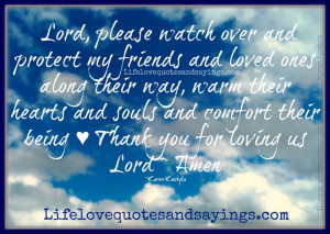 Lord, please watch over and protect my friends and loved ones along ...