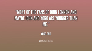 Most of the fans of John Lennon and maybe John and Yoko are younger ...