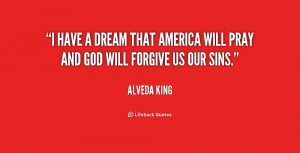 have a dream that America will pray and God will forgive us our sins ...