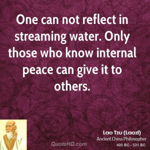 lao-tzu-lao-tzu-one-can-not-reflect-in-streaming-water-only-those-who ...