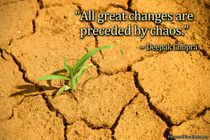 """Inspirational Quote: """"All great changes are preceded by chaos ..."""