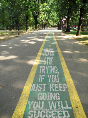 Never stop trying; If you just keep going you will succeed.