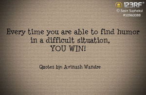 ... able to find humor in a difficult situition, YOU WIN! #123rf #quotes