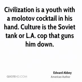 Edward Abbey - Civilization is a youth with a molotov cocktail in his ...