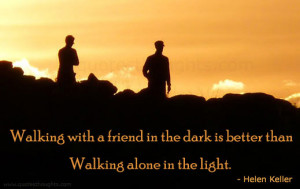Friendship Quotes-Thoughts-Helen Keller-Dark-Alone-Lights-Nice Quotes
