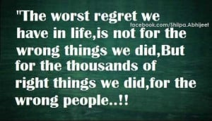 The worst regret we have in life, is not for the wrong things we did