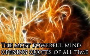 These are the 28 most powerful mind opening quotes of all time. These ...