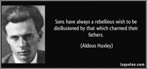 Rebellious Quotes Sons have always a rebellious