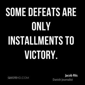 Jacob Riis - Some defeats are only installments to victory.