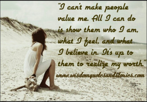 can't make people value me. All I can do is show them who I am ...