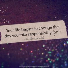 ... the day you take responsibility for it.