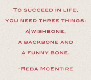 To_succeed_in_life_Three_Bones_Reba_McEntire_quote
