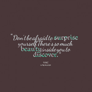 Quotes Picture: don't be afraid to surprise yourself there's so much ...