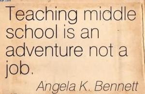 Teaching Middle School Is An Adventure Not A Job. - Angela K. Bennett