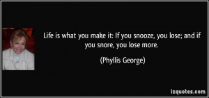 what you make it: If you snooze, you lose; and if you snore, you lose ...