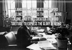 Language... has created the word 'loneliness' to express the pain of ...