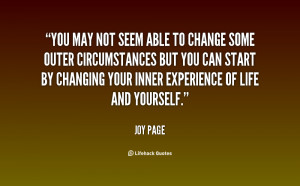You may not seem able to change some outer circumstances but you can ...