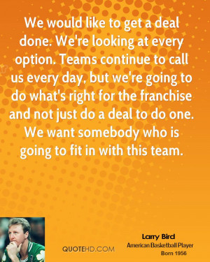 We would like to get a deal done. We're looking at every option. Teams ...