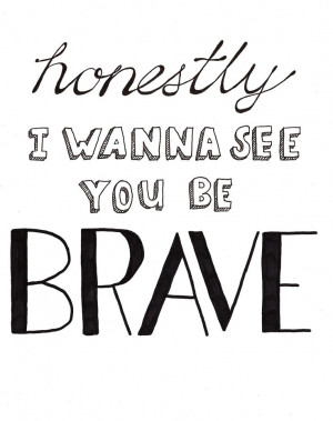 Sara Bareilles, Brave. #quotes #inspiring #lyrics #typography