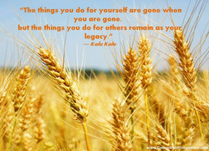 things you do for yourself are gone when you are gone, but the things ...