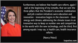 ... may say, is health care, health insurance reform. - Nancy Pelosi