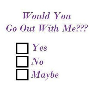 WOULD You go out with me?
