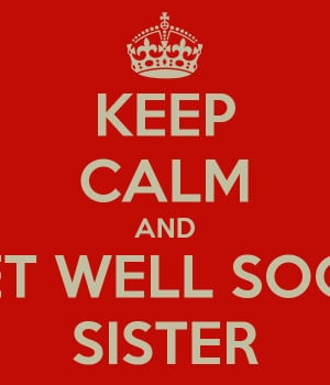 keep-calm-and-get-well-soon-sister-1.png