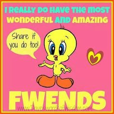 ... , Tweety Friends, Funny Quotes, Amazing Friends, Tweety Birds Quotes
