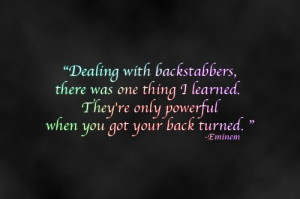 Dealing with backstabbers, there was one thing I learned.