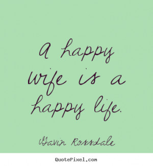 Design custom photo quotes about life - A happy wife is a happy life.