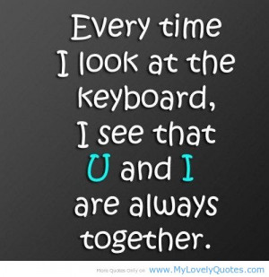 ... At The Keyboard, I See That U And I Are Always Together ~ Love Quote