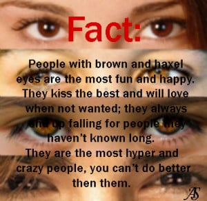 Fact: People with Brown and Hazel Eyes by twihardBreakingDawn