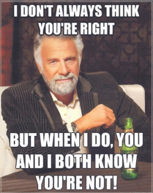 The Most interesting Man in the World Knows Best.